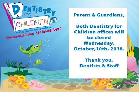Both Dental offices closed this Wednesday - Dentistry For Children - Kansas City's North Pediatric Dental Specialists