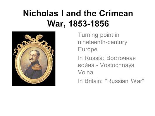 Nicholas I and the Crimean War, 1853-1856 Turning point in nineteenth-century Europe In Russia: Восточная война - Vostochnaya Voina In Britain: