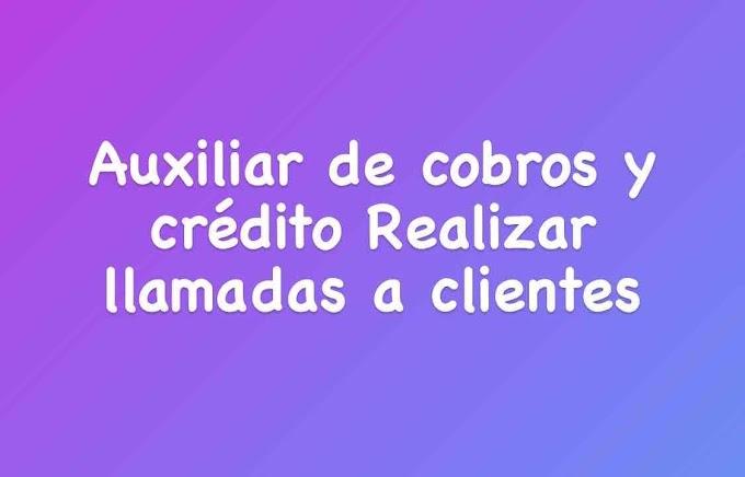 Auxiliar de cobros y crédito Realizar llamadas a clientes