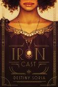 Title: Iron Cast, Author: Destiny Soria