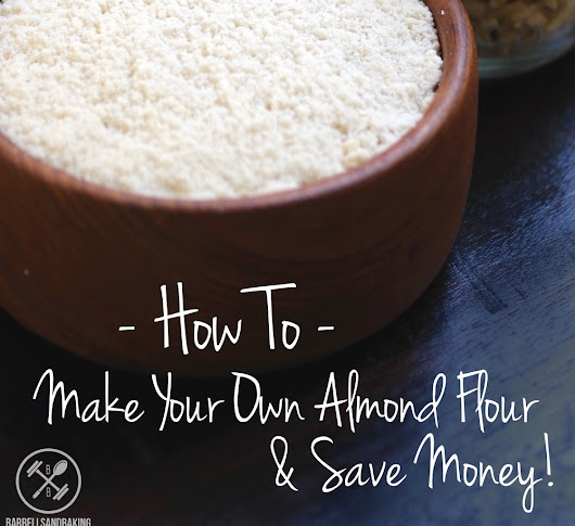 How to Make Your Own Almond Flour and Save Money (And Why It's Actually Healthier Than Store-Bought)!