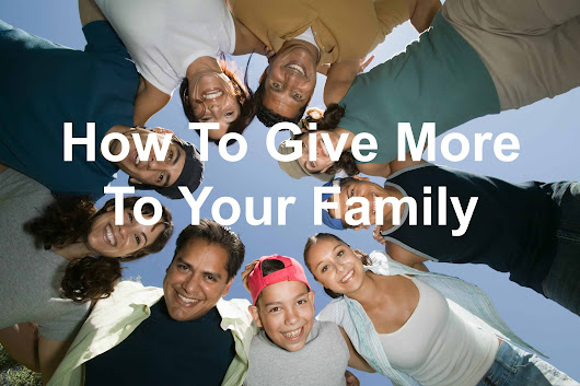 How To Give More To Your Family - Joseph Lalonde