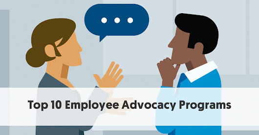 Top 10 Employee Advocacy Programs To Increase Your Brand Reach