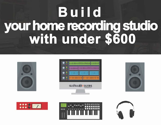 Build your Home Recording Studio with under $600 - Global Djs Guide
