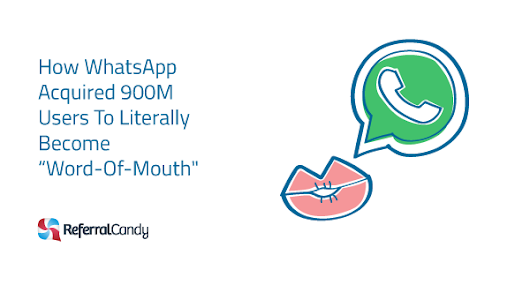 How WhatsApp Acquired 900m Users To Literally BECOME A Word-of-Mouth Giant