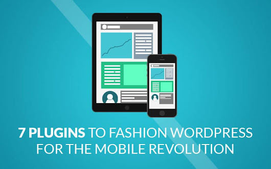7 Plugins to Fashion WordPress For The Mobile Revolution