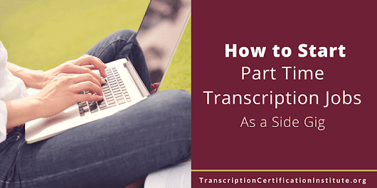 How to Start Part Time Transcription Jobs As a Side Gig | TCI Blog