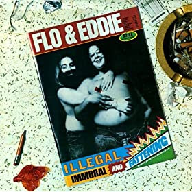 Illegal, Immoral and Fattening: Flo & Eddie