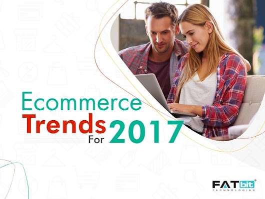 Ecommerce Trends 2017- Must See for Startups & Entrepnuers
