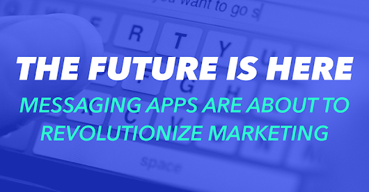 Messaging Apps are About to Revolutionize Marketing