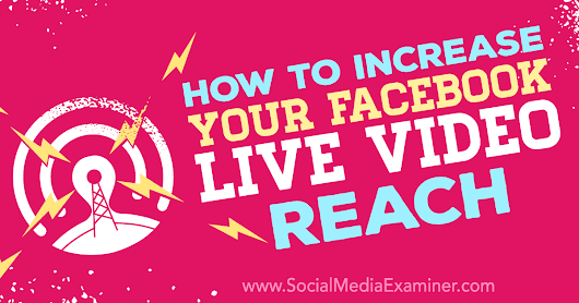 How to Increase Your Facebook Live Video Reach : Social Media Examiner