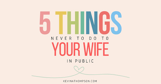 5 Things Never to Do to Your Wife in Public - Kevin A. Thompson