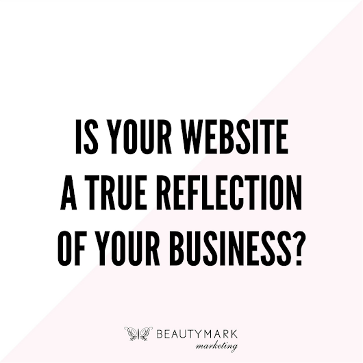 Is Your Website a True Reflection of Your Business...?