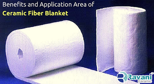Benefits and Application Area of Ceramic Fiber Blanket