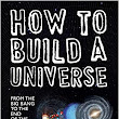 How to Build a Universe: From the Big Bang to the End of the Universe: Ben Gilliland: 9781454915904: Amazon.com: Books