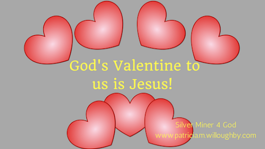 Jesus is the Greatest Valentine's Ever! - Patricia M Willoughby