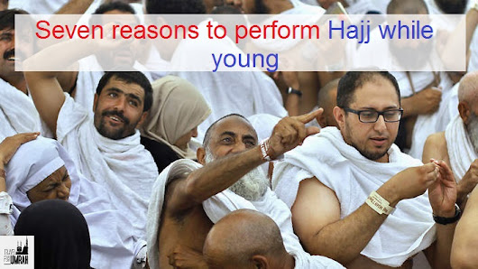 Seven reasons to perform Hajj while young