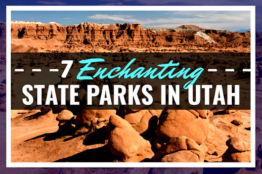 7 Enchanting State Parks In Utah That Are Like Another World