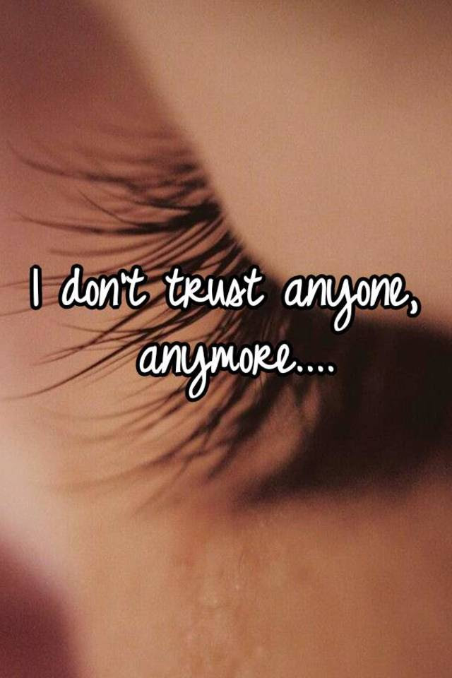 I Dont Trust Anyone Anymore