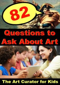 The Art Curator for Kids - 82 Questions to Ask About Art - Art Criticism - Art Discussion Questions (1)