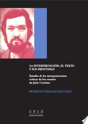 LA INTERPRETACIÓN, EL TEXTO Y SUS FRONTERAS. ESTUDIO DE LAS INTERPRETACIONES CRÍTICAS DE LOS CUENTOS DE JULIO CORTÁZAR
