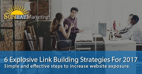 6 Explosive Link Building Strategies For 2017 - Sunbay Marketing