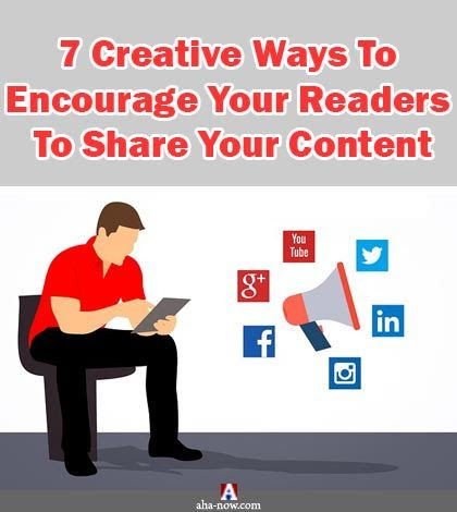 7 Creative Ways To Encourage Your Readers To Share Your Content | Aha!NOW