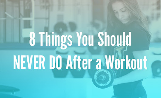 8 Things You Should Never Do After a Workout