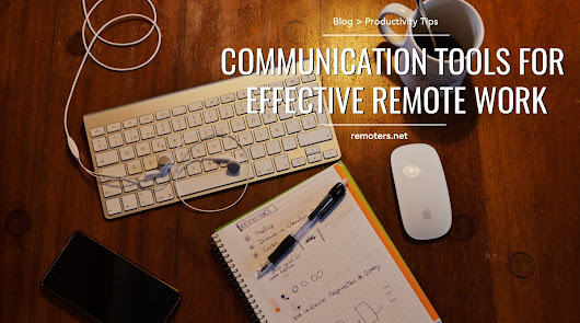 Communication Tools for Effective Remote Work | Remoters