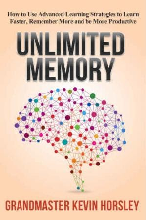 unlimited memory kevin horsley : How to Use Advanced Learning Strategies to Learn Faster, Remember More and be More Productive