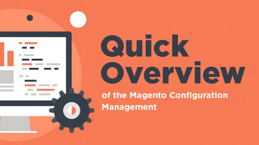 Quick Overview of the Magento Configuration Management