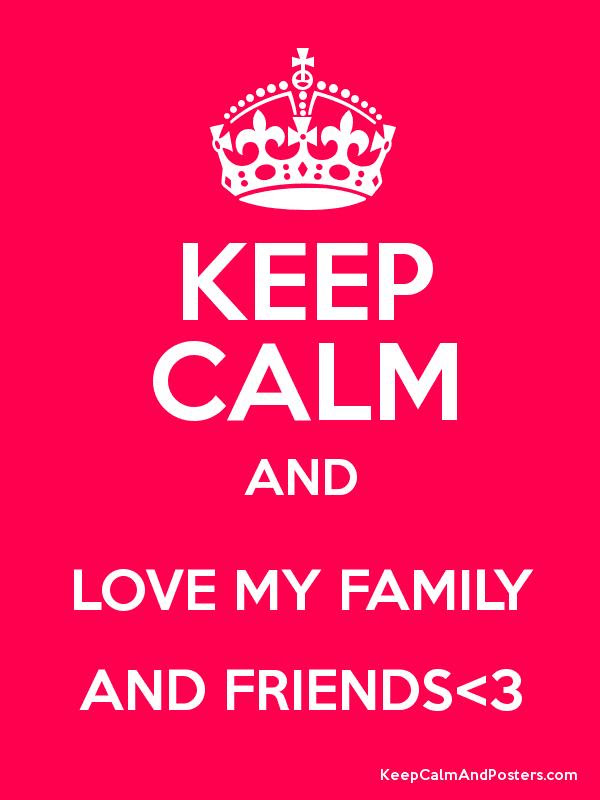 Keep Calm And I Love My Family And Friends Archidev