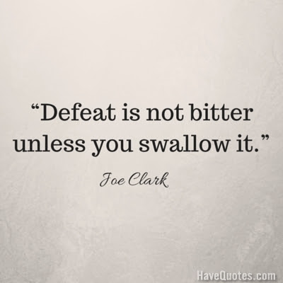 Defeat Is Not Bitter Unless You Swallow It Quote Life Quotes Love