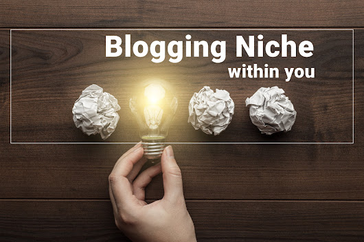 How can You Choose a Right Blogging Niche for You?