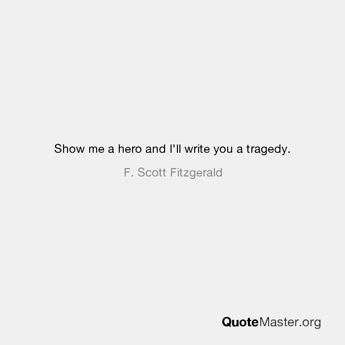 Show Me A Hero And Ill Write You A Tragedy F Scott Fitzgerald