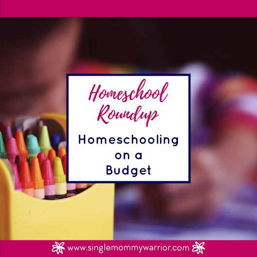 Homeschool Roundup: Homeschooling on a Budget - Single Mommy Warrior