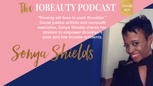IOB 071: Poverty Still Lives In Posh Brooklyn With Social Justice Activist And Nonprofit Executive Sonya Shields