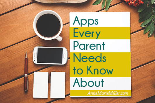 Apps Every Parent Needs to Know About - Anne Marie Miller