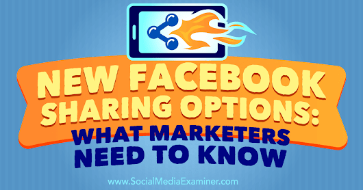 New Facebook Sharing Options: What Marketers Need to Know : Social Media Examiner