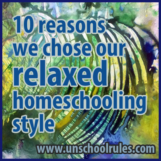 How did we get here? 10 reasons we chose our relaxed homeschooling style - Unschool RULES
