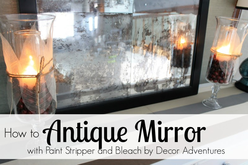 How To Antique Mirror Using Paint Stripper And Bleach Decor Adventures