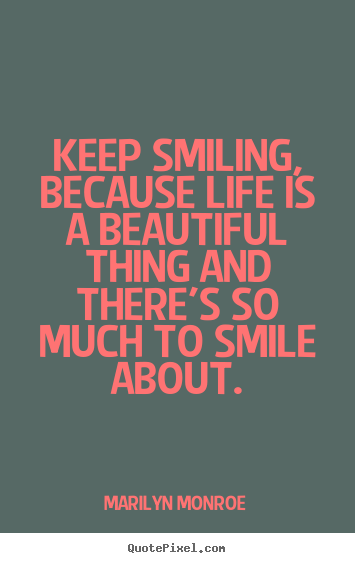 Marilyn Monroe Picture Quotes Keep Smiling Because Life Is A