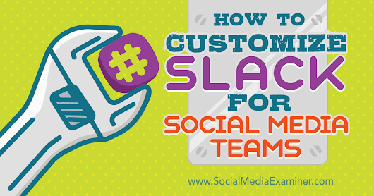 How to Customize Slack for Social Media Teams : Social Media Examiner