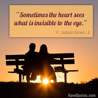 Sometimes The Heart Sees What Is Invisible To The Eye Quote Life