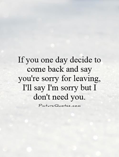 If You One Day Decide To Come Back And Say Youre Sorry For