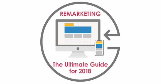 Remarketing: the Ultimate Guide for 2018