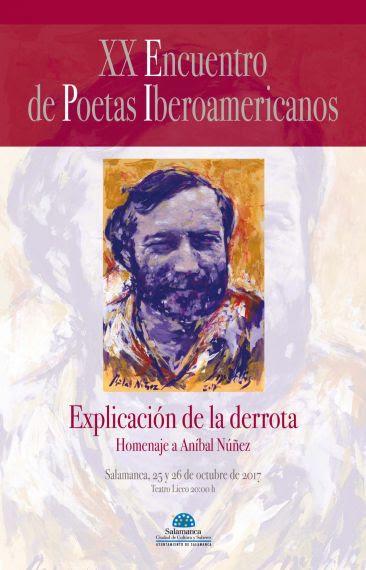Cartel del XX Encuentro de Poetas Iberomaericanos. EXPLICACIÓN DE LA DERROTA Homenbaje a Aníbal Núñez