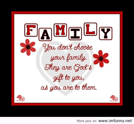 You Dont Choose Your Familythey Are Gods Gift To You Family