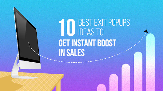 10 Best Exit Popups Ideas for Instant Boost in Conversion Rate