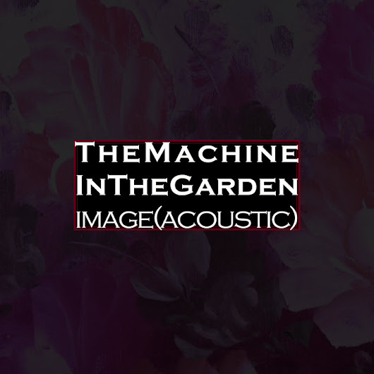 Image (acoustic), by the Machine in the Garden